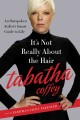 Go to record It's not really about the hair : the honest truth about li...
