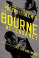 Go to record Robert Ludlum's The Bourne ascendancy #12: a new Jason Bou...