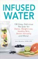 Go to record Infused water : 100 easy, delicious recipes for detox, wei...