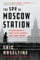 Go to record THE SPY IN MOSCOW STATION : NSA, CIA and a counterspy's hu...