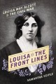 Go to record Louisa on the front lines : Louisa May Alcott in the Civil...