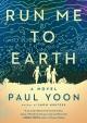 Go to record Run me to earth : a novel