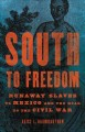 Go to record South to freedom : runaway slaves to Mexico and the road t...