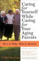 Go to record Caring for yourself while caring for your aging parents : ...