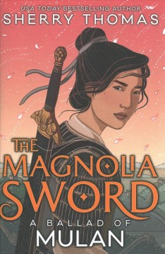 The magnolia sword : a ballad of Mulan