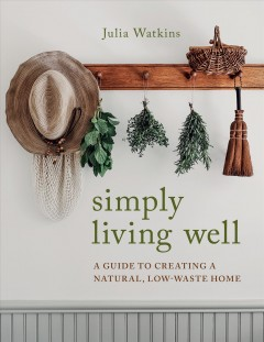 Simply living well : a guide to creating a natural, low-waste home