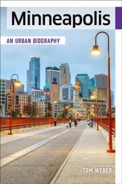 Minneapolis : an urban biography