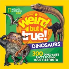 Weird but true! dinosaurs : 300 dino-mite facts to sink your teeth into
