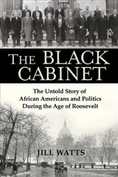 THE BLACK CABINET : African-Americans, politics, and the age of Roosevelt