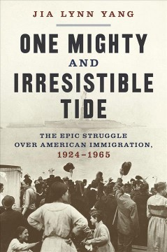 One mighty and irresistible tide : the epic struggle over American immigration, 1924-1965