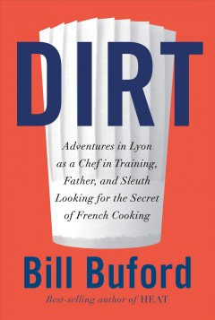 Dirt : adventures, with family, in the kitchens of Lyon, looking for the origins of French cooking