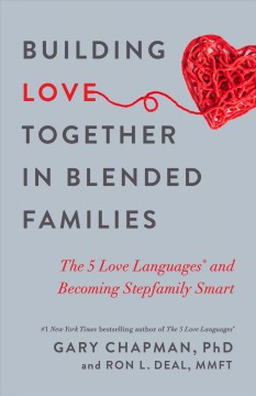 Building love together in blended families : the 5 love languages and becoming stepfamily smart