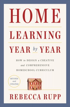 Home learning year by year : how to design a creative and comprehensive homeschool curriculum