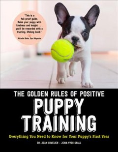 The golden rules of positive puppy training : everything you need to know for your puppy