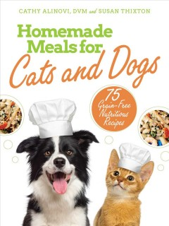 HOMEMADE MEALS FOR CATS AND DOGS : 75 grain-free nutritious recipes
