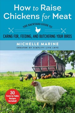 How to raise chickens for meat : the backyard guide to caring for, feeding, and butchering your birds