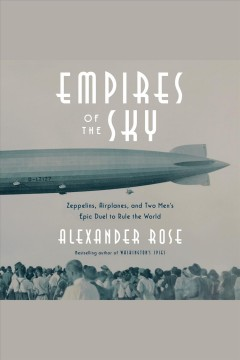Empires of the sky zeppelins, airplanes, and two men