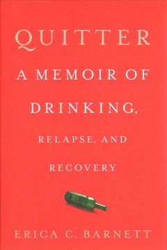 Quitter : a memoir of drinking, relapse, and recovery