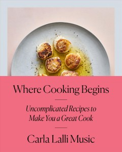 Where cooking begins uncomplicated recipes to make you a great cook