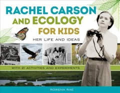 Rachel Carson and ecology for kids : her life and ideas, with 21 activities and experiments