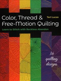 Color, thread & free-motion quilting : learn to stitch with reckless abandon