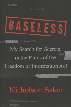 Baseless : my search for secrets in the ruins of the Freedom of Information Act