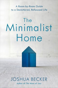 The minimalist home a room-by-room guide to a decluttered, refocused life