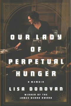 Our lady of perpetual hunger : a memoir