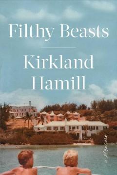 Filthy beasts : a memoir