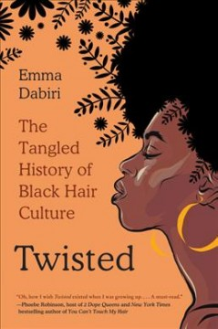 Twisted : the tangled history of black hair culture