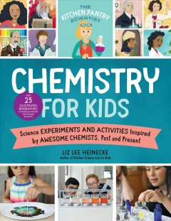 Chemistry for kids : homemade science experiments and activities inspired by awesome chemists, past and present
