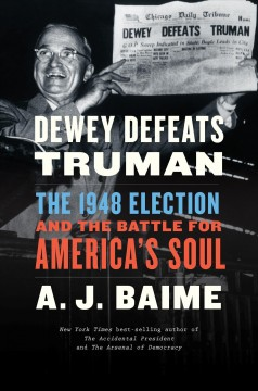 Dewey defeats Truman : the 1948 election and the battle for America