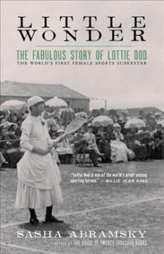 Little wonder : the fabulous story of Lottie Dod, the worlds first female sports superstar
