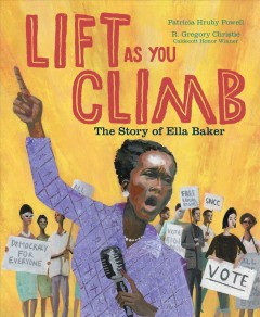 Lift as you climb : the story of Ella Baker