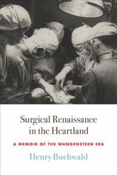 A surgical renaissance in the Heartland : a memoir of the Wangensteen era