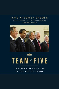 Team of five the presidents club in the age of Trump