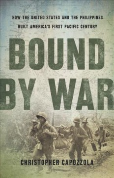 Bound by war : how the United States and the Philippines built America