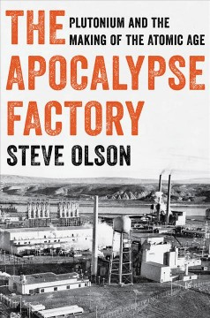 The apocalypse factory : plutonium and the making of the atomic age