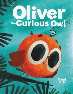 Oliver the curious owl / Chad Otis
