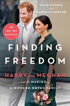 Finding freedom : Harry and Meghan and the making of a modern royal family