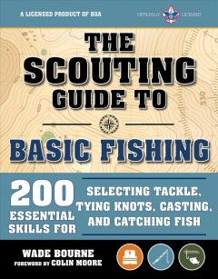 The scouting guide to basic fishing : 200 essential skills for selecting tackle, tying knots, casting, and catching fish