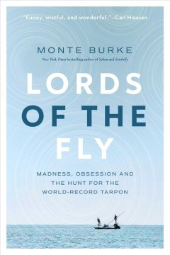 Lords of the fly : madness, obsession and the hunt for the world-record tarpon