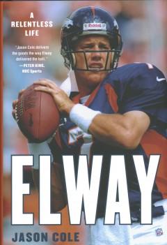 Elway : a relentless life