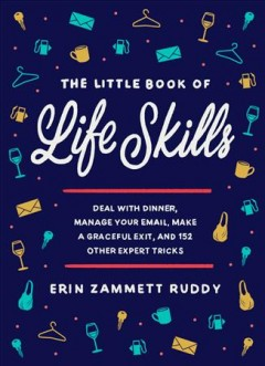 The little book of life skills : how to deal with dinner, manage your email, make a graceful exit, and 152 other expert tricks