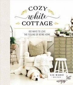 Cozy white cottage : 100 ways to love the feeling of being home