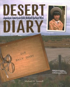 Desert diary : Japanese American kids behind barbed wire