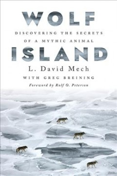 Wolf Island : discovering the secrets of a mythic animal