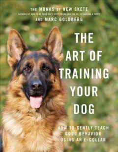 The art of training your dog : how to gently teach good behavior using an e-collar