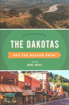 THE DAKOTAS OFF THE BEATEN PATH : discover your fun