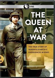 The Queen at war : the true story of Queen Elizabeth